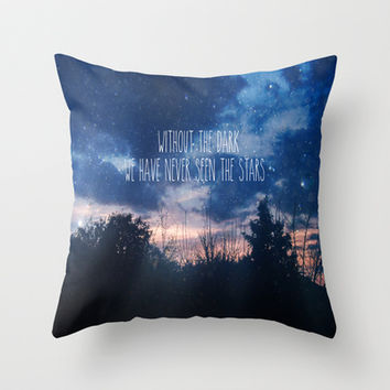 Without The Dark We Have Never Seen The Stars  Throw Pillow by secretgardenphotography [Nicola]