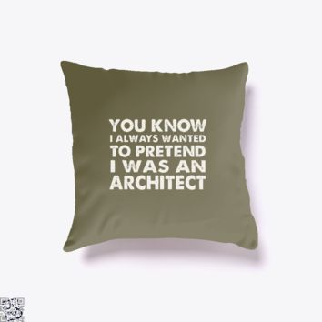 You Know I Ways Wanted To Pretend I Was An Architect, Ironic Throw Pillow Cover