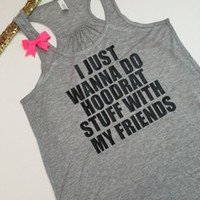 I Just Wanna Do Hoodrat Stuff With My Friends -  Ruffles with Love - Fashion Tee - Graphic Tee - Workout Tank