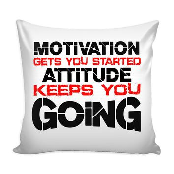 Motivational Graphic Pillow Cover Motivation Gets You Started Attitude Keeps