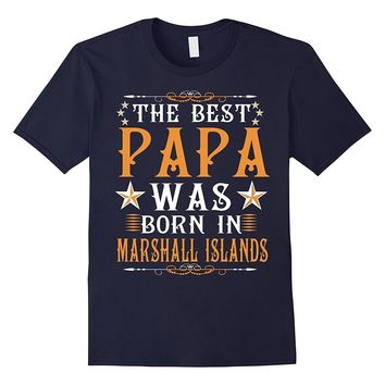 The Best PaPa was born in Marshall Islands T-Shirt