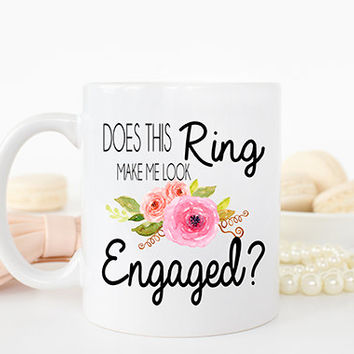 Engagement Gift, Does This Ring Make Me Look Engaged, Bride to be mug, Engagement present, Future Mrs, Wedding Mug, I'm engaged, AAA_001