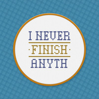 I never finish anyth - Quote Cross Stitch PDF Pattern Download