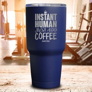 Instant Human Just Add Coffee Laser Etched Tumbler