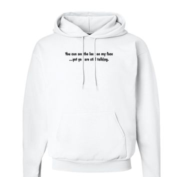 You Can See the Look On My Face - Funny Hoodie Sweatshirt