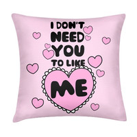 I DON'T NEED YOU TO LIKE ME PILLOW