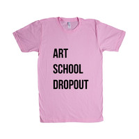 Art School Dropout Unknown Artist Paint Drawing Canvas Anonymous Hipster Artists College Fine Arts Unique SGAL6 Unisex T Shirt