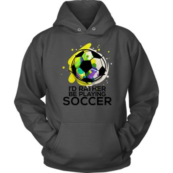 Novelty I'd Rather Be Playing Soccer Quote Hoodie