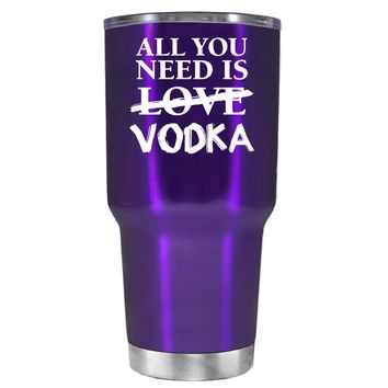 All You Need is Vodka on Translucent Purple 30 oz Tumbler Cup