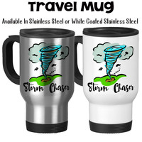 Storm Chaser Twister Chaser Tornado Funnel Spotter Extreme Meteorologist Stormy Weather Travel Mug