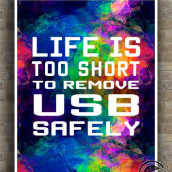 Life is too short Print, Inspirational Quote, USB Poster, Computer typography, wall art, geek typographic print, nerd wall decor, 5x7, 4x6