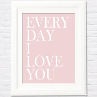 Instant Download! Every Day I Love You Print in 4 Sizes (4x6, 5x7, 8x10, 11x14) Husband, Wife, Valentines, Anniversary Gift Printable