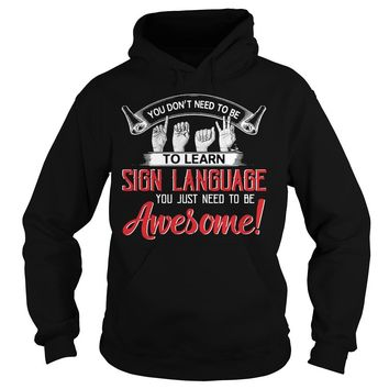 You don't need to learn sign language you just need be awesome shirt Hoodie