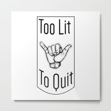 Too Lit To Quit Metal Print by Brittany