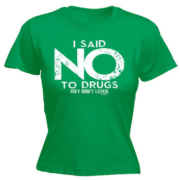 123t USA Women's I Said No To Drugs They Didn't Listen Funny T-Shirt