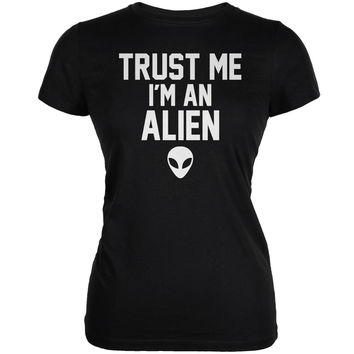 Trust Me Im An Alien Black Juniors Soft T-Shirt