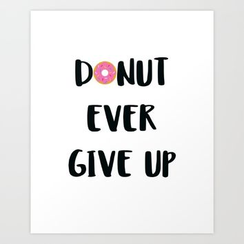 DONUT EVER GIVE UP Art Print by WildFlwr Studio