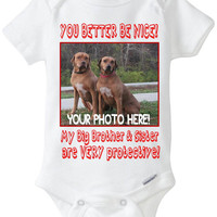 """Baby Onesuit gift with custom photo of YOUR PET (dogs, cats, etc) """"You better be nice! My big brother & Sister are very protective!"""""""