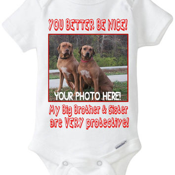 "Baby Onesuit gift with custom photo of YOUR PET (dogs, cats, etc) ""You better be nice! My big brother & Sister are very protective!"""