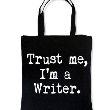 Trust Me I'm a Writer Tote Bag