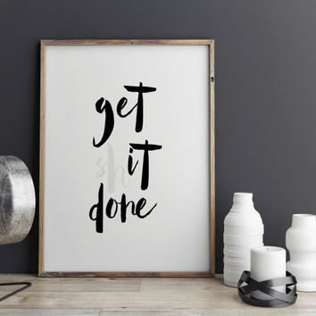 "Printable Art""GET SHIT DONE""Motivational And Inspirational Quote,Get Stuff Done,Office Decor,Home Decor,Gift For Friend,Gift For Husband"
