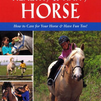 Your Healthy & Happy Horse: How to Care for Your Horse & Have Fun, Too! by Lesley Ward