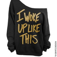 I Woke Up Like This - Black with Gold - Slouchy Oversized Sweatshirt