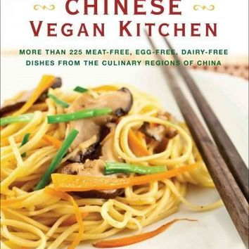 The Chinese Vegan Kitchen: More Than 225 Meat-free, Egg-free, Dairy-free Dishes from the Culinary Regions of China