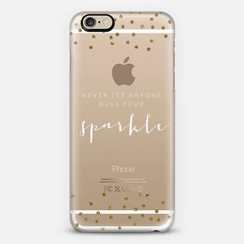 Never Let Anyone Dull Your Sparkle iPhone 6 case by BySamantha \ Samantha Ranlet | Casetify