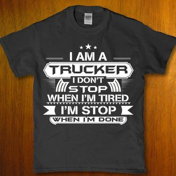 I am a trucker i don't stop when I'm tired - I'm stop when I'm done Men's t-shirt