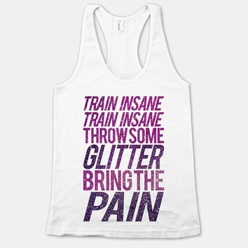 Train Insane Throw Some Glitter Bring The Pain  by ActivateApparel