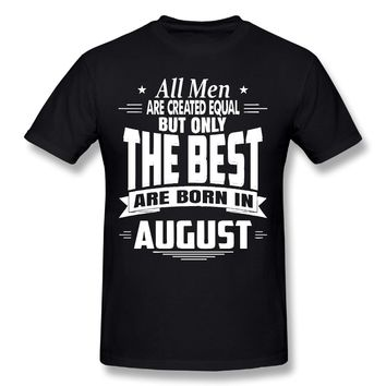 All Men Are Created Equal But Only the Best are Born in August - Men's Casual T Shirt