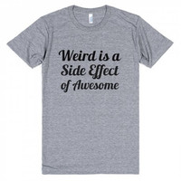 Weird is a Side Effect of Awesome Funny T-Shirt