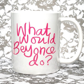 WHAT WOULD BEYONCE DO? PINK COFFEE MUG