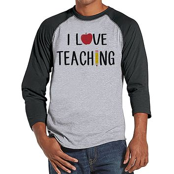 Teacher Shirts - I Love Teaching Shirt - Teacher Gift - Teacher Appreciation Gift - Funny Gift for Teacher - Men's Grey Raglan Tee