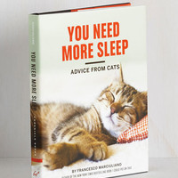 Cats You Need More Sleep: Advice from Cats by Chronicle Books from ModCloth