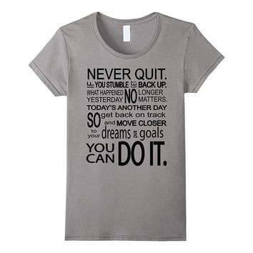 Faith Shirts: You Can Do It So Never Quit T-Shirt