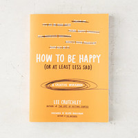 How To Be Happy (Or At Least Less Sad): A Creative Workbook By Lee Crutchley | Urban Outfitters