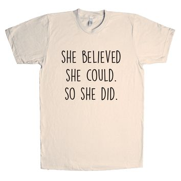 She Believed She Could. So She Did. Unisex T Shirt