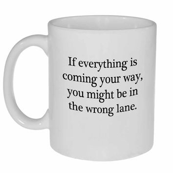 If everything is coming your way Funny Coffee or Tea mug