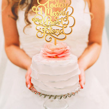 Wedding Cake Topper - Today Marry  my best friend (WCT00063)