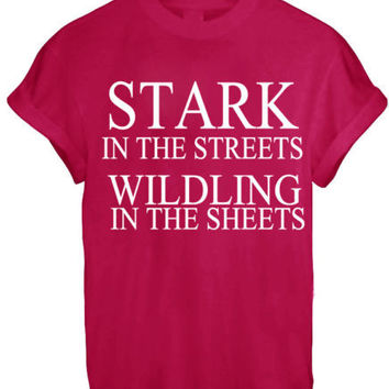 STARK IN THE STREETS WILDLING IN THE SHEETS MEN WOMEN UNISEX TEE TOP T Shirt - RED