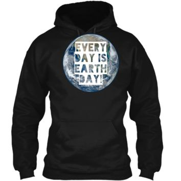 Every Day is Earth Day t-shirt earthy hippie love crunchy Pullover Hoodie 8 oz