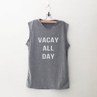 Vacay all day muscle tank top womens graphic tank summer vacation shirt beach party tumblr quotes saying slogan travel tops