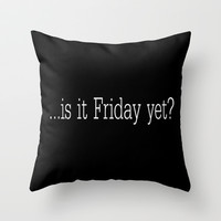 Is it Friday yet? Throw Pillow by John Medbury (LAZY J Studios)