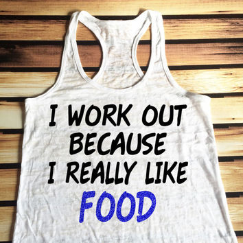 I Workout Because I Really Like Food Workout Tank Top - Burnout Workout Tank Top
