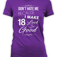 Funny Birthday Shirt 18th Birthday Gift Ideas For Her Bday Present Custom Age Don't Hate Me Because I Make 18 Look So Good Ladies Tee -BG306