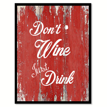 Don't Wine Just Drink  Quote Saying Gift Ideas Home Décor Wall Art