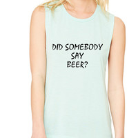 Women's Flowy Muscle Top Did Somebody Say Beer Tank