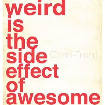 Art- Print-Typography print- Weird is the side effect of awesome